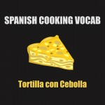 Essential Spanish cooking vocabulary: Spanish tortilla recipe