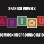 The Spanish vowels and common mispronunciations