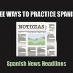 Free Spanish Practice: Spanish Headline News
