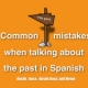 Don't make mistakes when talking about the past: The use of desde, hace, desde hace, and llevar