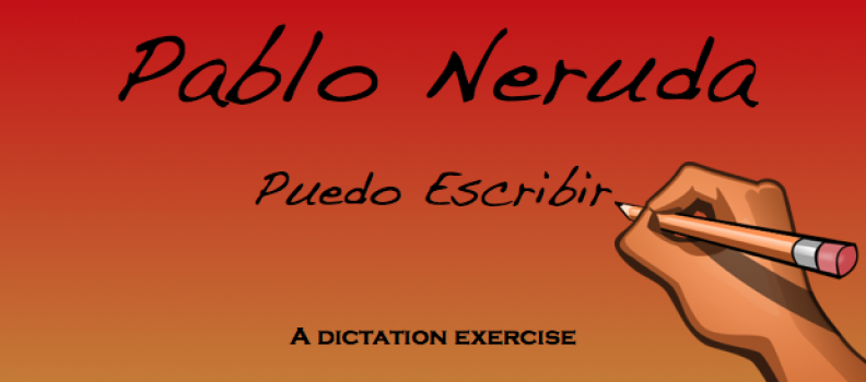 A Spanish dictation exercise with Pablo Neruda