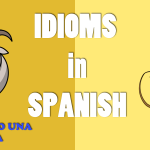 10 Idioms to Practice your Spanish