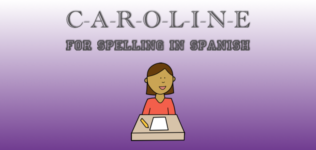 Have You Met CAROLINE She Can Help You Spell In Spanish - Can you spell