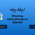 Okey dokey!  Rhyming catch phrases in Spanish!