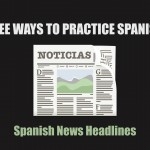 free-ways-to-practice-spanish-spanish-news-headlines