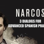 Advanced Spanish Practice: 3 Fantastic Spanish dialogs from Narcos