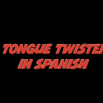 5 Tongue Twisters in Spanish (with video)