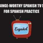 Top 5 binge-worthy Spanish tv shows to practice your Spanish
