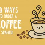 10 Ways to Order a Coffee in Spanish