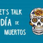 Let's Talk Dia de Muertos (and Coco Claro)!