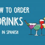 How to order Your Next drink in Spanish